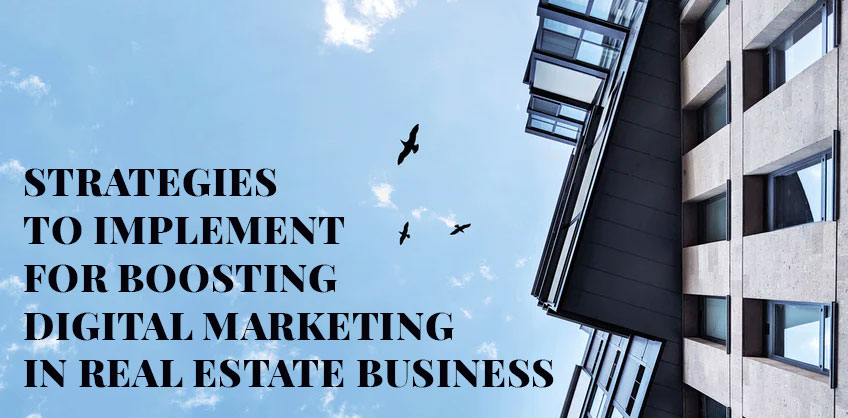 STRATEGIES TO IMPLEMENT FOR BOOSTING DIGITAL MARKETING IN REAL ESTATE BUSINESS
