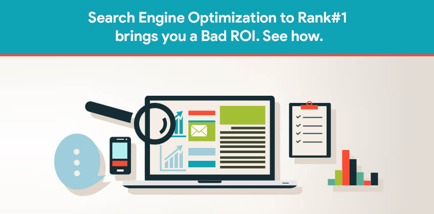Search Engine Optimization to Rank#1 brings you a Bad ROI. See how.