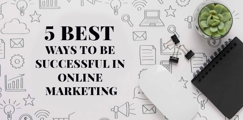 5 Best ways to be successful in online marketing