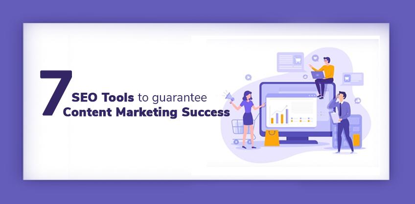 Seven SEO Tools That Will Guarantee Content Marketing Success.