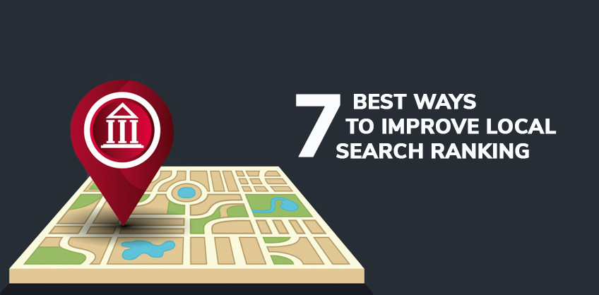 7 BEST WAYS TO IMPROVE LOCAL SEARCH RANKING