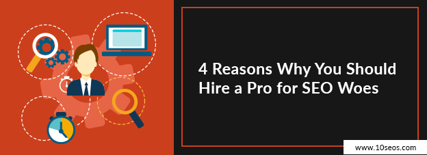 4 Reasons Why You Should Hire a Pro for SEO Woes