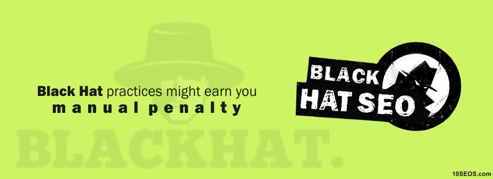 These Black Hat practices might earn you manual penalty