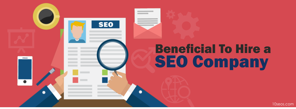 Why it is Beneficial To Hire a SEO Company?