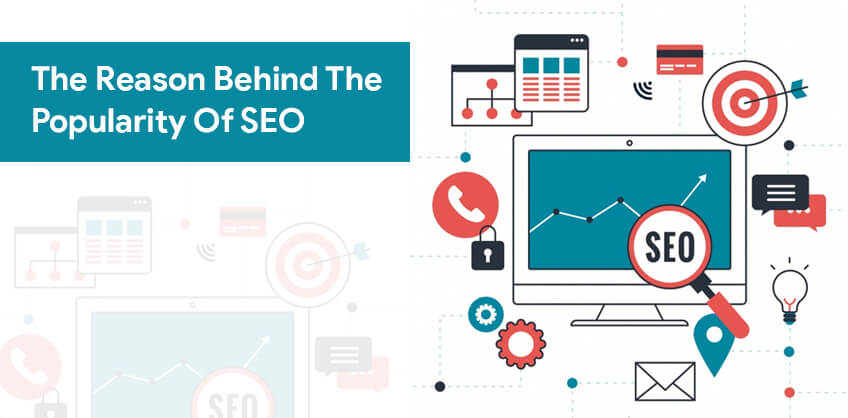 The Reason Behind The Popularity Of SEO