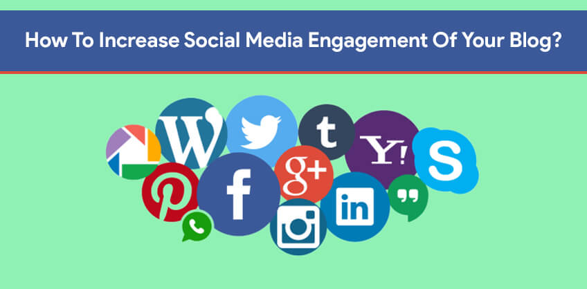 How To Increase Social Media Engagement Of Your Blog?