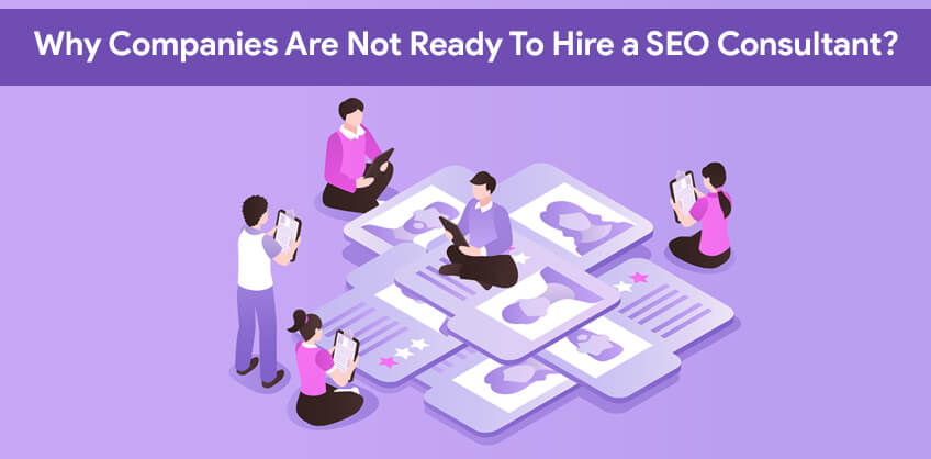Why Companies Are Not Ready To Hire a SEO Consultant?