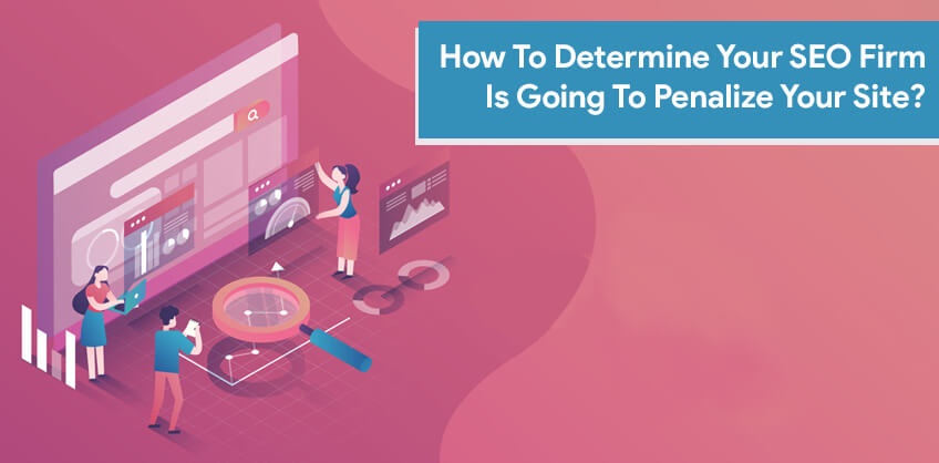 How To Determine Your SEO Firm Is Going To Penalize Your Site?