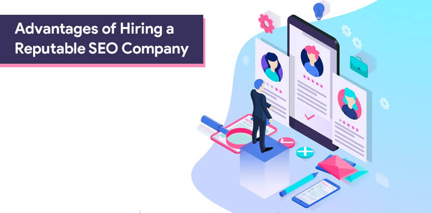 Advantages of Hiring a Reputable SEO Company