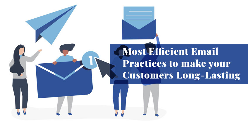 Most Efficient Email Practices to make your Customers Long-Lasting