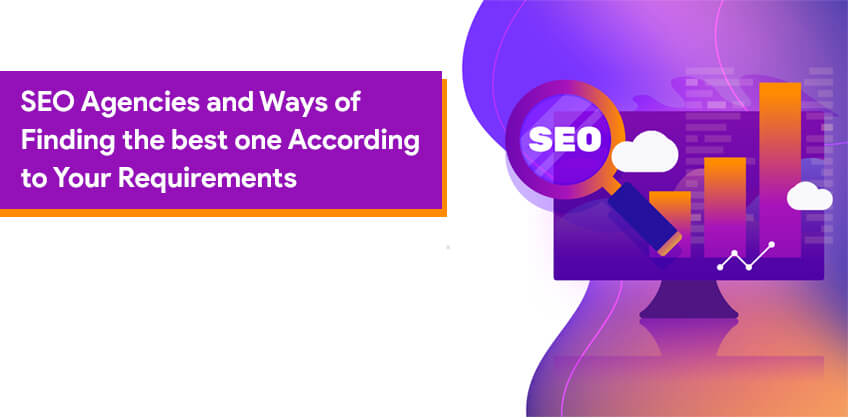 SEO Agencies and Ways of Finding the best one According to Your Requirements