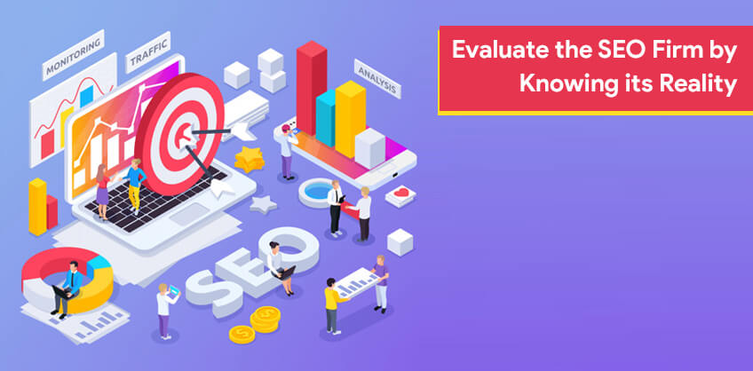 Evaluate the SEO Firm by Knowing its Reality