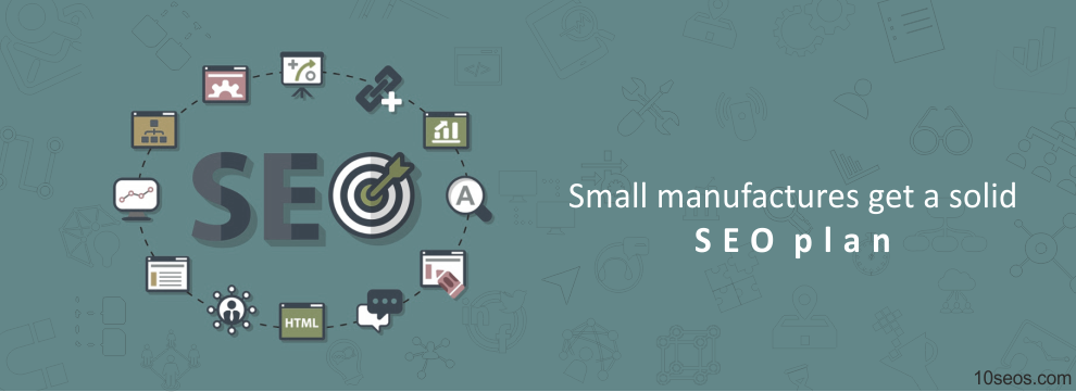 How small manufactures can get a solid SEO plan?