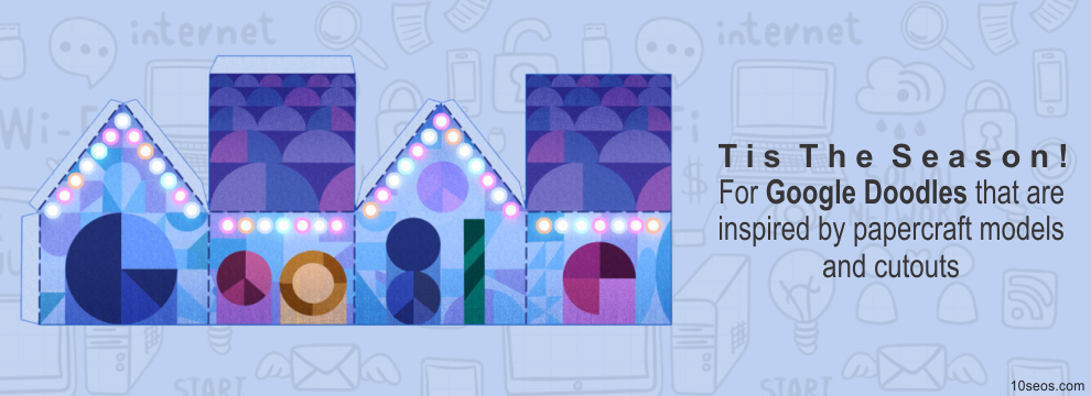 'Tis The Season! For Google Doodles that are inspired by papercraft models and cutouts.