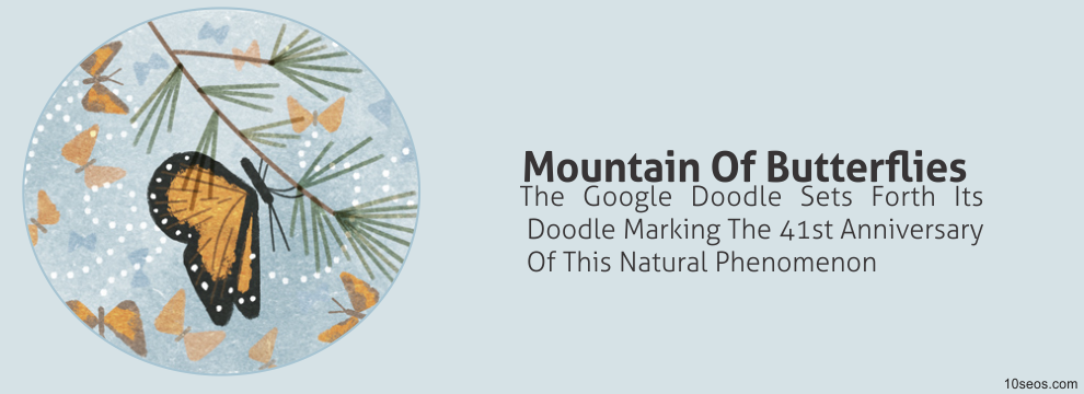 What Is The Mountain Of Butterflies?  The Google Doodle Sets Forth Its Doodle Marking The 41st Anniversary Of This Natural Phenomenon