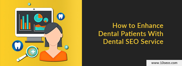 How to Enhance Dental Patients With Dental SEO Service