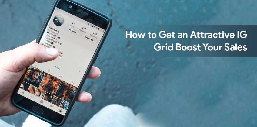 How to Get an Attractive IG Grid: Boost Your Sales