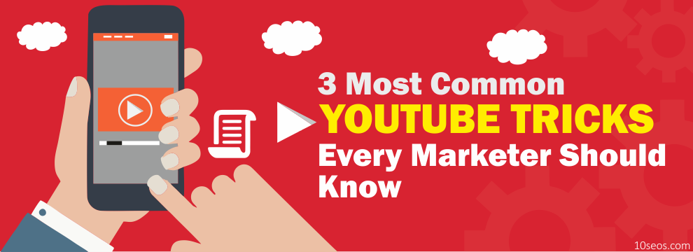 3 MOST COMMON YOUTUBE TRICKS EVERY MARKETER SHOULD KNOW