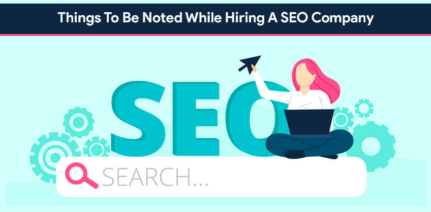 Things To Be Noted While Hiring A SEO Company