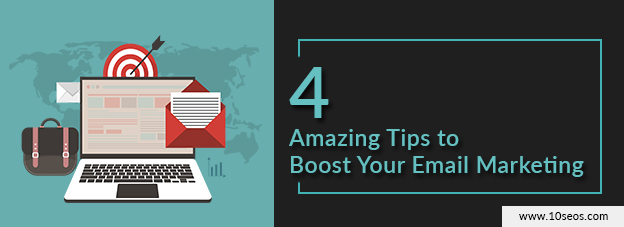 4 Amazing Tips to Boost Your Email Marketing