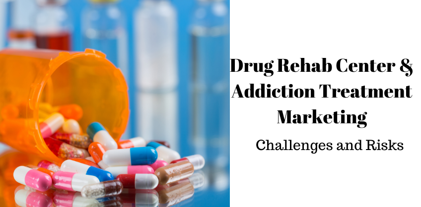 Drug Rehab Center and Addiction Treatment Marketing: Challenges and Risks