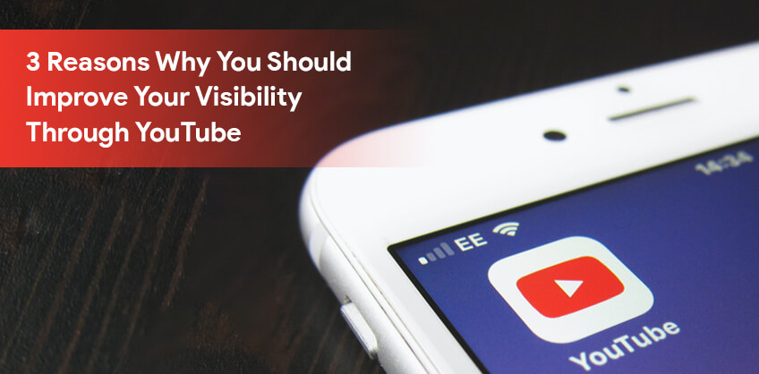 3 Reasons Why You Should Improve Your Visibility Through YouTube