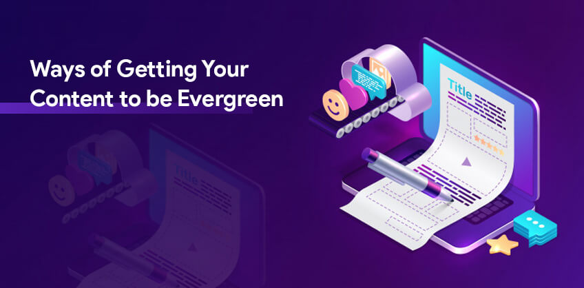 Ways of Getting Your Content to be Evergreen