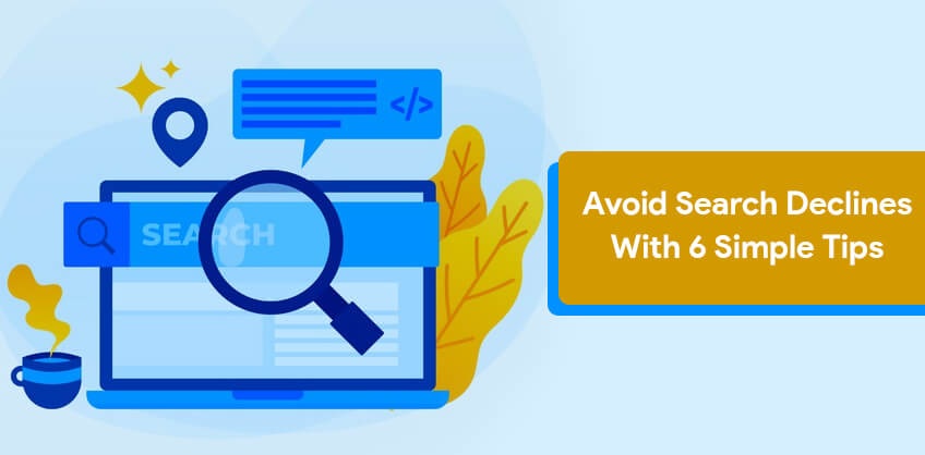 Avoid search declines with 6 simple tips
