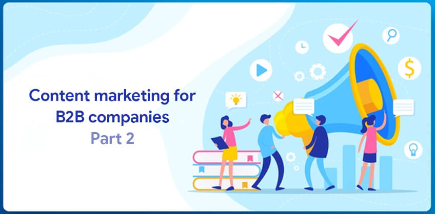 Content marketing for B2B companies: Part 2