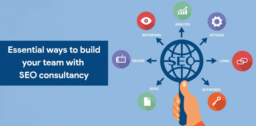 Essential ways to build your team with - SEO consultancy