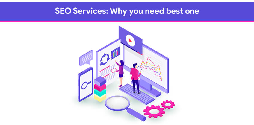 SEO Services: Why you need best one
