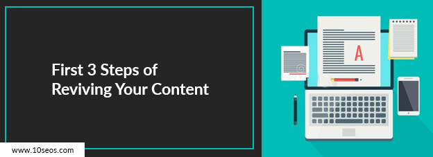 First 3 Steps of Reviving Your Content