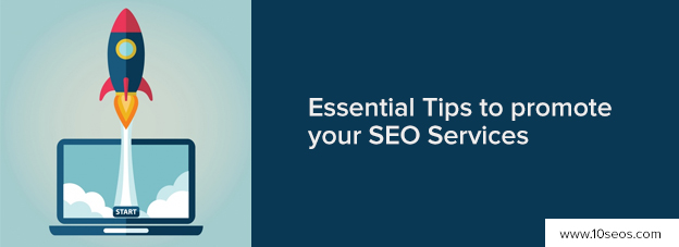 ESSENTIAL TIPS TO PROMOTE YOUR SEO SERVICES