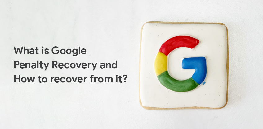 What is Google Penalty Recovery and How to recover from it?
