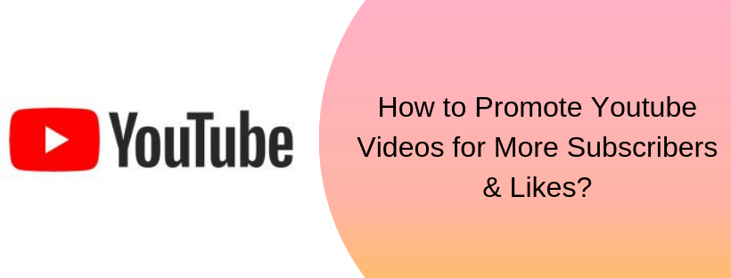 How to Promote Youtube Videos for More Subscribers & Likes?
