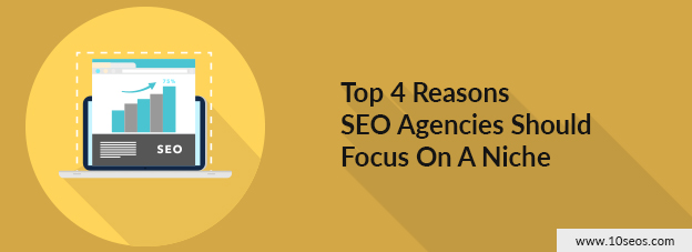 Top 4 Reasons SEO Agencies Should Focus On A Niche