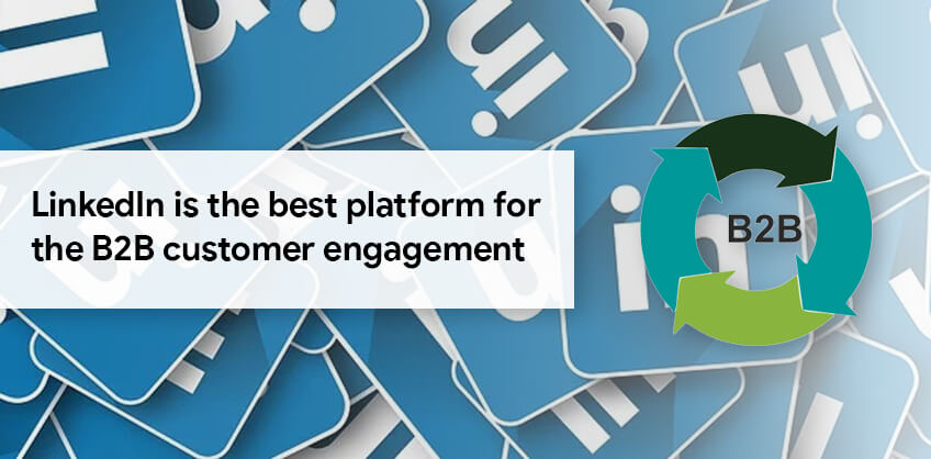 LinkedIn is the best platform for the B2B customer engagement