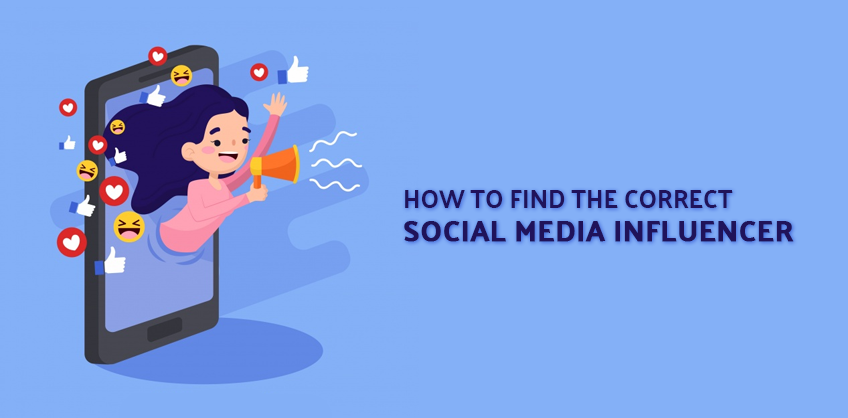 HOW TO FIND THE CORRECT SOCIAL MEDIA INFLUENCER
