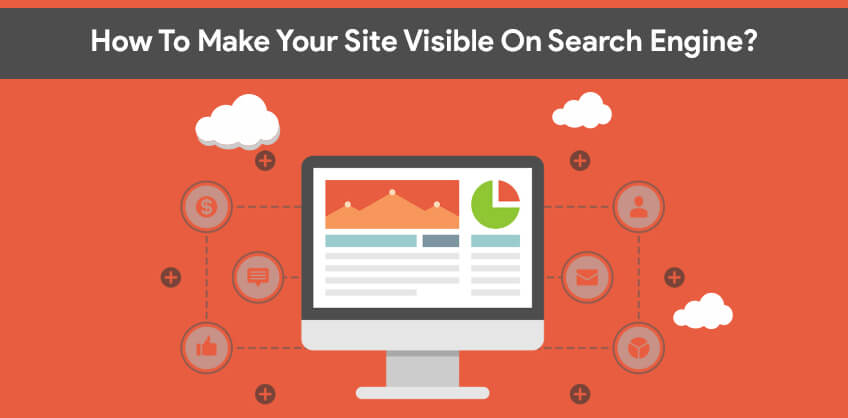 How To Make Your Site Visible On Search Engine?