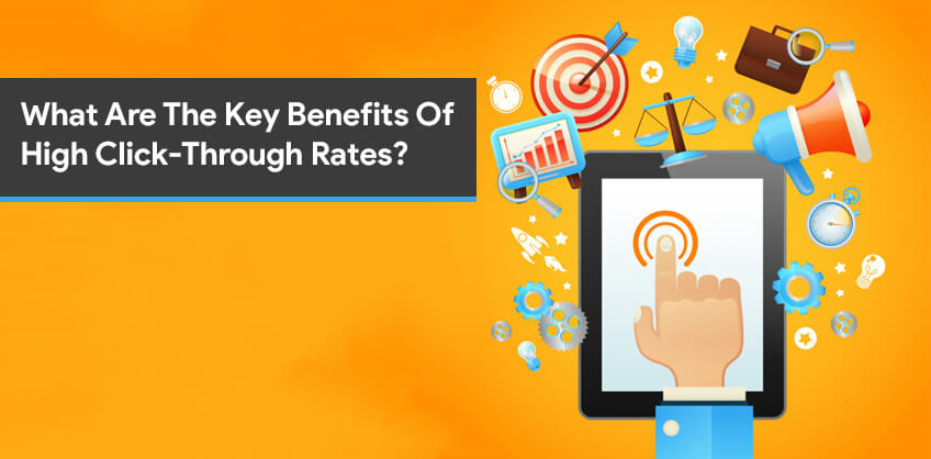 What Are The Key Benefits Of High Click-Through Rates?