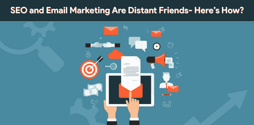 SEO and Email Marketing Are Distant Friends- Here's How?