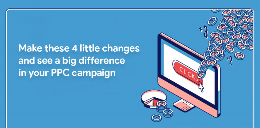 Make these 4 little changes and see a big difference in your PPC campaign