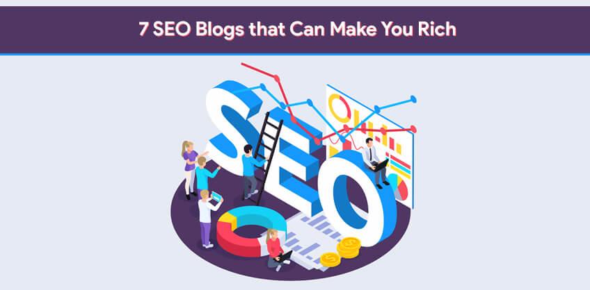 7 SEO Blogs that Can Make You Rich