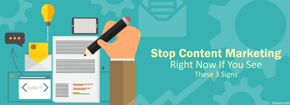 Stop Content Marketing Right Now If You See These 3 Signs!