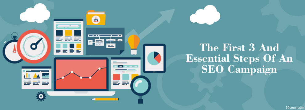 What Are The First 3 And Essential Steps Of An SEO Campaign?
