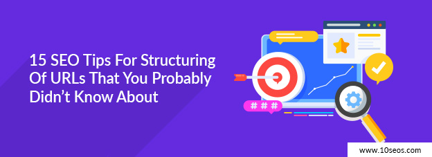 15 SEO Tips For Structuring Of URLs That You Probably Didn't Know About