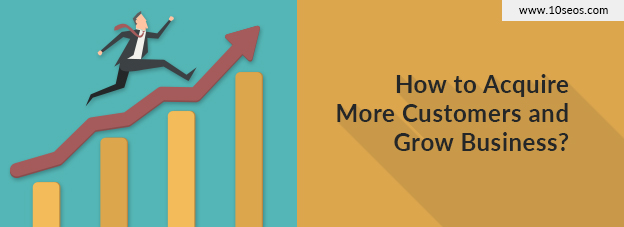How to Acquire More Customers and Grow Business?