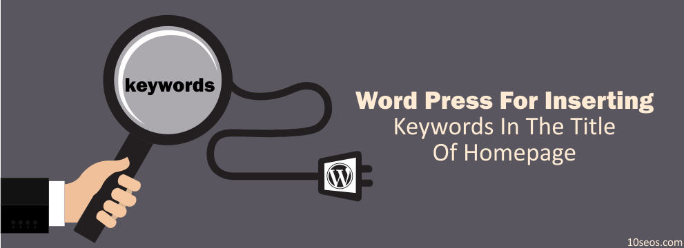 HOW TO USE WORDPRESS FOR INSERTING KEYWORDS IN THE TITLE OF HOMEPAGE?