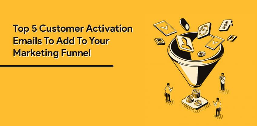 Top 5 Customer Activation Emails To Add To Your Marketing Funnel