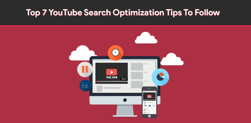 Top 7 YouTube Search Optimization Tips To Follow